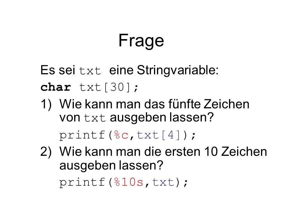 Frage Es sei txt eine Stringvariable: char txt[30];